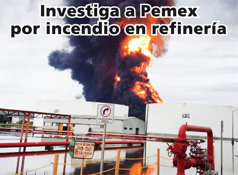 Investigan a Pemex por incendio en refinería
